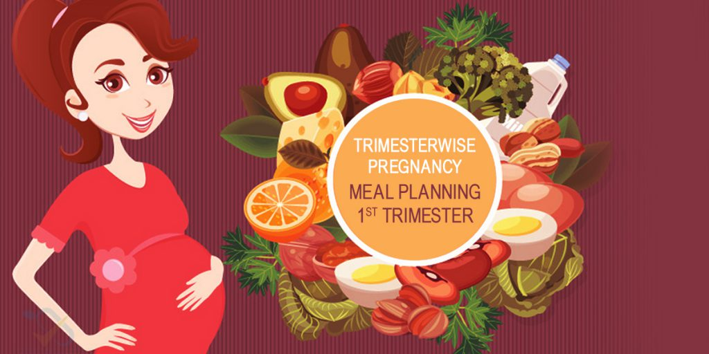 Trimesterwise Pregnancy Meal Planning - 1st Trimester - Fernandez Hospital